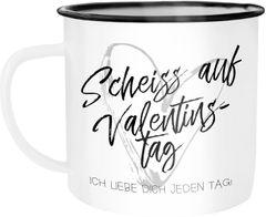 Emaille Tasse Becher Scheiß auf Valentinstag Ich liebe dich jeden Tag BrushFont Kaffeetasse Geschenk Liebe Moonworks®