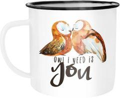 Emaille Tasse Becher Owl I need is you Liebe Spruch Geschenk Liebespruch Wortspiel Kaffeetasse Moonworks®