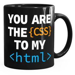 Kaffee-Tasse You Are The CSS To My HTML Valentinstag Spruch Programmierer Informatiker Liebe Geschenk MoonWorks®