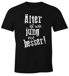 Herren T-Shirt Geburtstag Älter ist wie jung nur besser Geschenk Spruch lustig Fun-Shirt Moonworks®