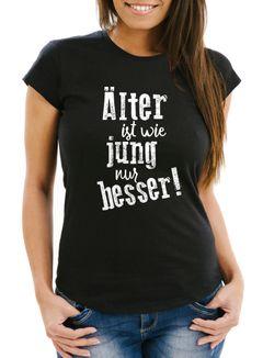 Damen T-Shirt Geburtstag Älter ist wie jung nur besser Geschenk Spruch lustig Fun-Shirt Moonworks®