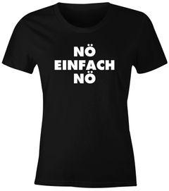 Damen T-Shirt Nö einfach Nö lustig witzig Statement Fun-Shirt Slim Fit Moonworks®