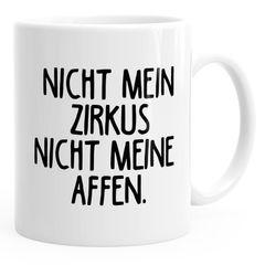 Kaffee-Tasse Spruch Bürotasse Nicht mein Zirkus Nicht meine Affen MoonWorks®