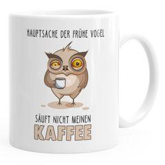 Kaffee-Tasse Spruch Hauptsache der frühe Vogel säuft nicht meinen Kaffee Bürotasse Motiv Vogel Eule MoonWorks®