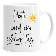Kaffee-Tasse Spruch heute wird ein schöner Tag Sonne-Motiv Becher Bürotasse  MoonWorks®