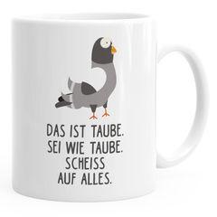 Kaffee-Tasse Spruch Das ist Taube sei wie Taube scheiss auf alles Bürotasse Motiv Taube MoonWorks®