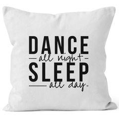 Kissenbezug Dance all night sleep all day Party Sprüche 40x40 Moonworks®