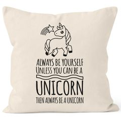 Kissenbezug Einhorn Always be yourself unless you can be a unicorn Moonworks®