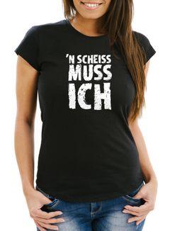 Damen T-Shirt Einen Scheiß muß ich FunShirt Spruch-Shirt Slim Fit Moonworks®