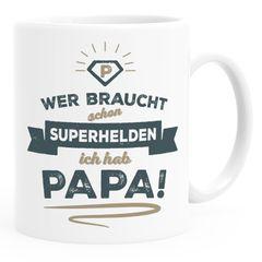 Kaffee-Tasse Wer braucht schon Superhelden ich hab Papa Geschenk Papa Vater Moonworks®
