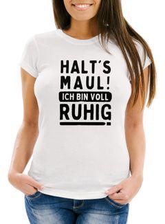 Damen T-Shirt mit Spruch Halts Maul! ich bin voll ruhig Fun-Shirt lustig Moonworks®