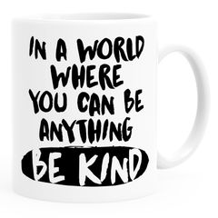 Kaffee-Tasse Spruch In a world where you can be anything be kind Motiv Aufmunterung SpecialMe®